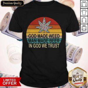 Hot God Made Weed Man Made Beer In God We Trust Vintage Shirt