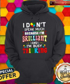 Hot I Don't Speak Much Because I'm Brilliant And I'm Busy Thinking Hoodie
