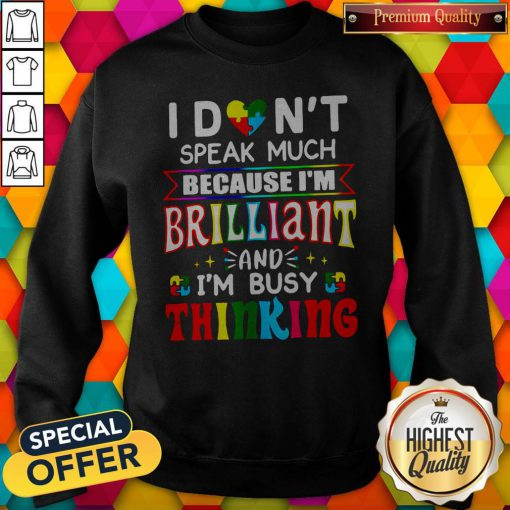Hot I Don't Speak Much Because I'm Brilliant And I'm Busy Thinking Sweatshirt