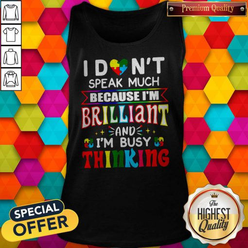 Hot I Don't Speak Much Because I'm Brilliant And I'm Busy Thinking Tank Top