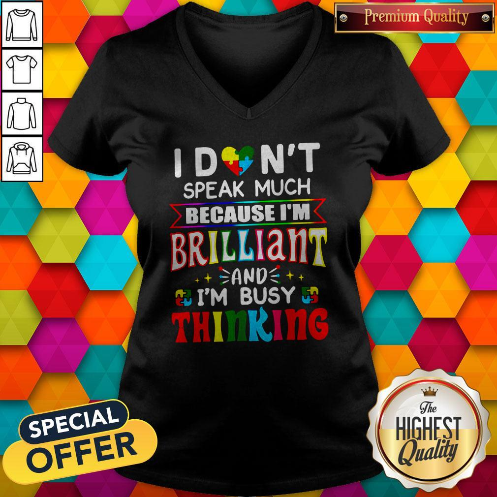 Hot I Don't Speak Much Because I'm Brilliant And I'm Busy Thinking V-neck