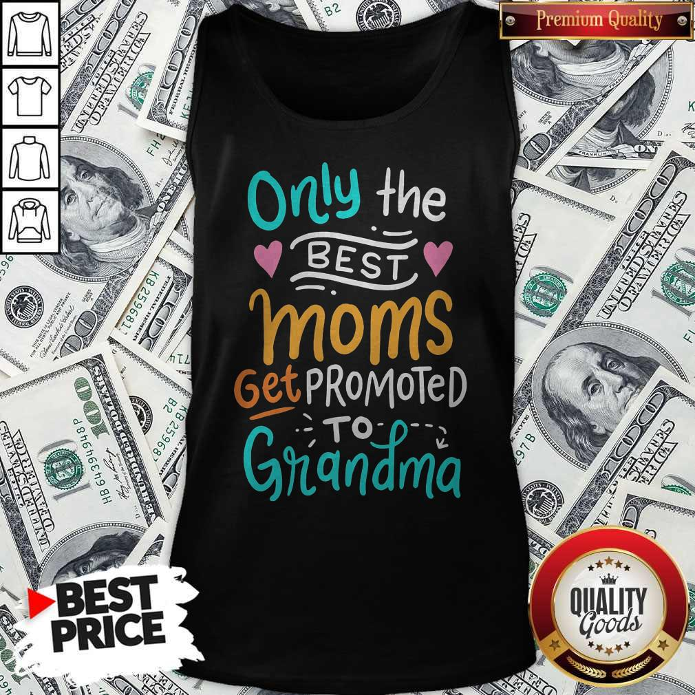 Hot Only The Best Moms Get Promoted To Grandma Tank Top
