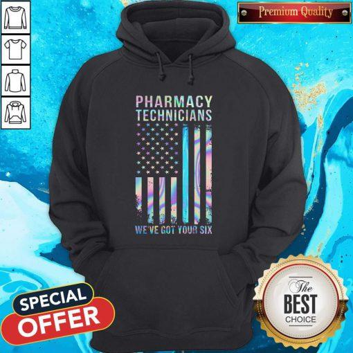 Hot Pharmacy Technicians We've Got Your Six Hoodie