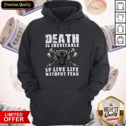 Love Viking Death Is Inevitable So Live Life Without Bear Hoodie