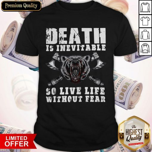 Love Viking Death Is Inevitable So Live Life Without Bear Shirt