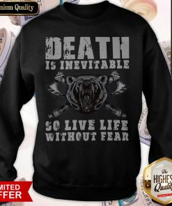 Love Viking Death Is Inevitable So Live Life Without Bear Sweatshirt