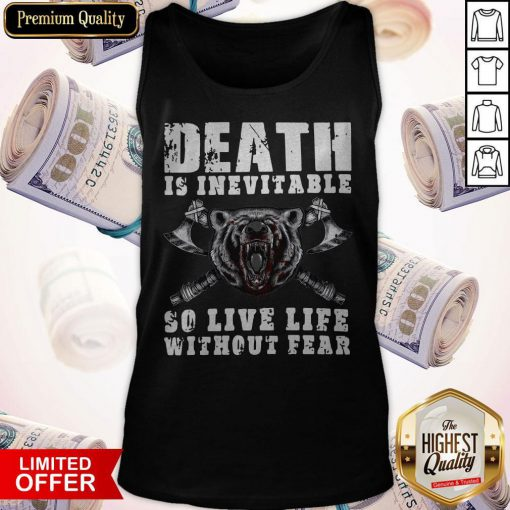Love Viking Death Is Inevitable So Live Life Without Bear Tank Top