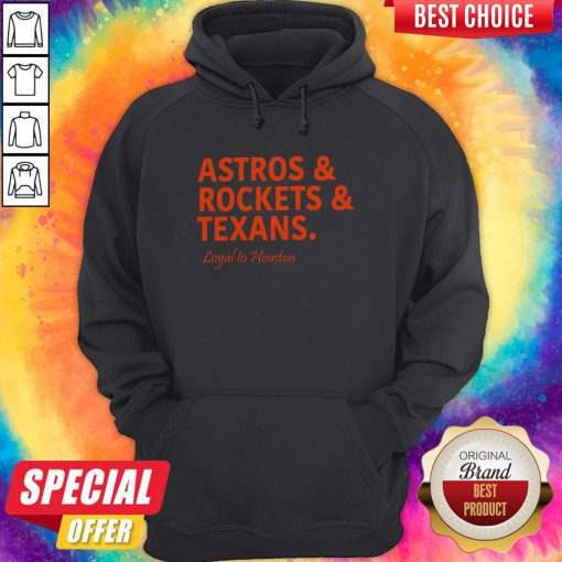 Lovely Astros And Rockets And Texans Loyal To Houston Hoodie