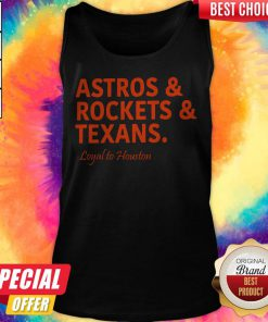 Lovely Astros And Rockets And Texans Loyal To Houston Tank Top