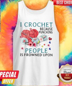 Lovely I Crochet Because Punching People Is Frowned Upon Tank Top