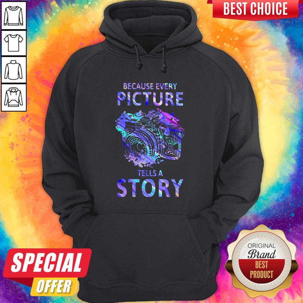 Nice Camera Because Every Picture Tells A Story Hoodie
