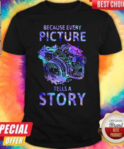 Nice Camera Because Every Picture Tells A Story Shirt
