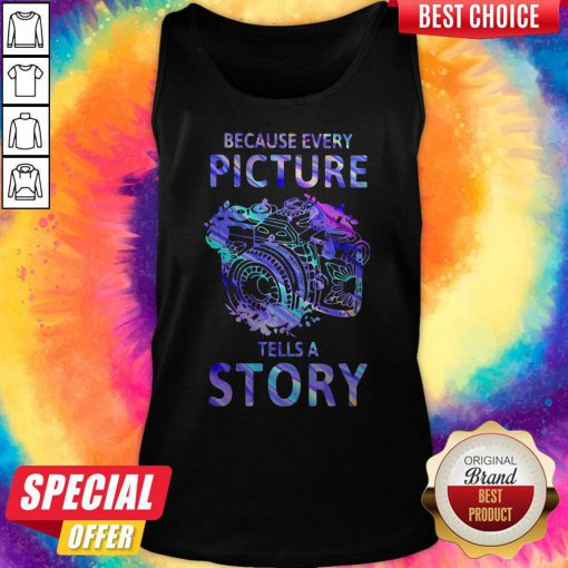 Nice Camera Because Every Picture Tells A Story Tank Top