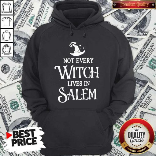 Nice Not Every Witch Lives In Salem Hoodie
