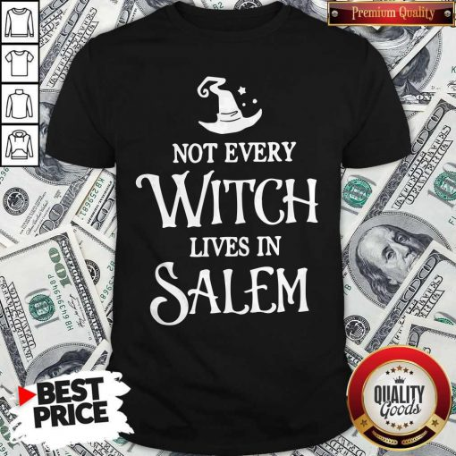 Nice Not Every Witch Lives In Salem Shirt