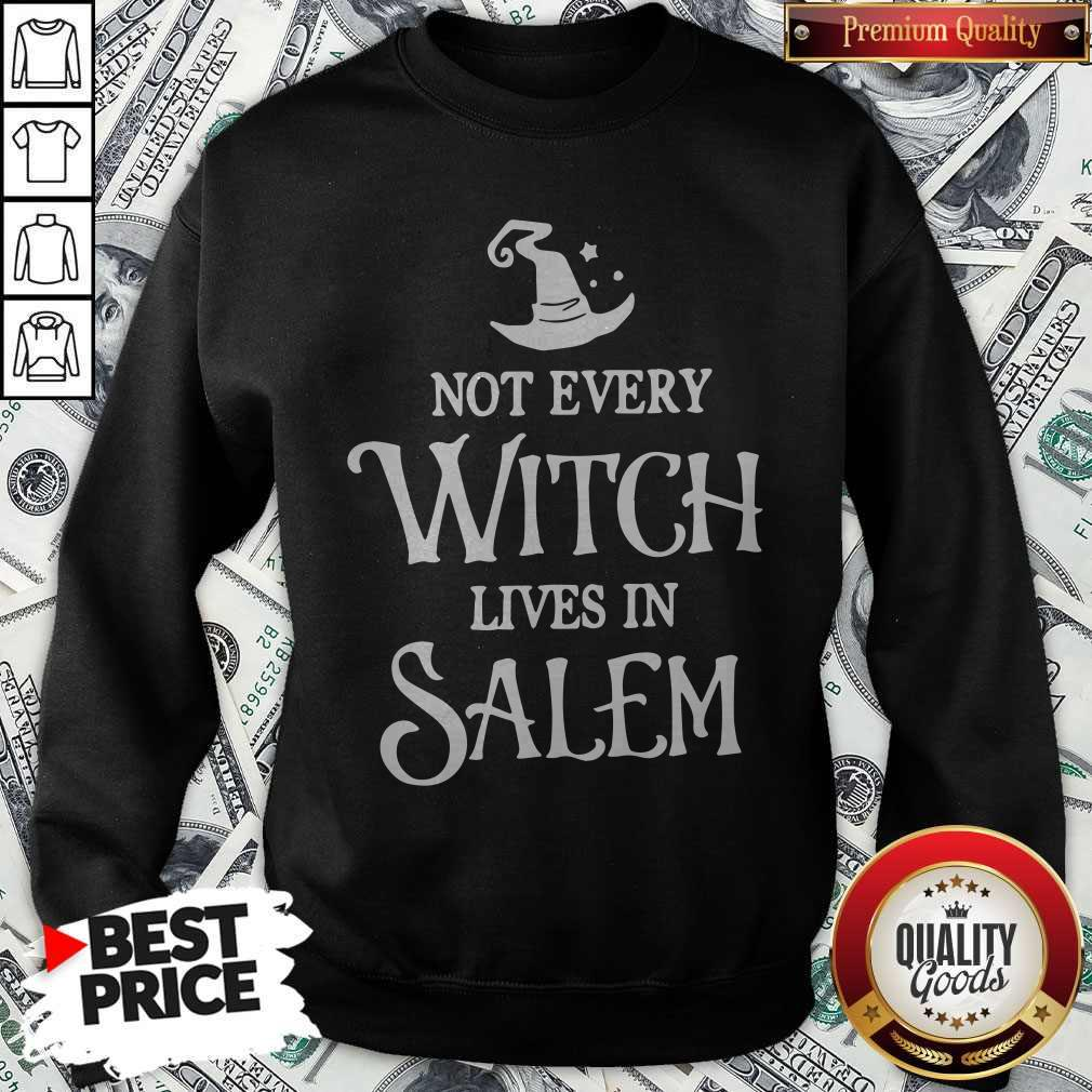 Nice Not Every Witch Lives In Salem Sweatshirt