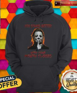 Nice You Sound Better With Your Mouth Closed Hoodie