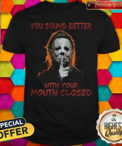 Nice You Sound Better With Your Mouth Closed Shirt