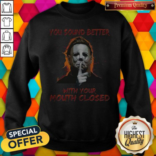 Nice You Sound Better With Your Mouth Closed Sweatshirt