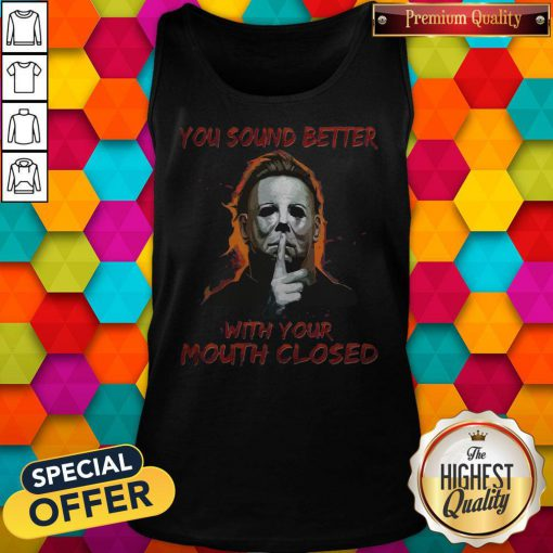 Nice You Sound Better With Your Mouth Closed Tank Top