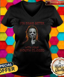 Nice You Sound Better With Your Mouth Closed V-neck