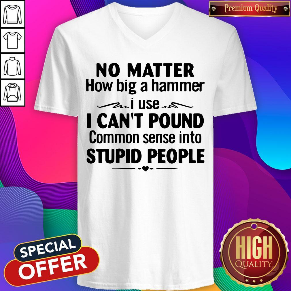 Nike No Matter How Big A Hammer I Use I Can't Pound Common Sense Into Stupid People V-neck