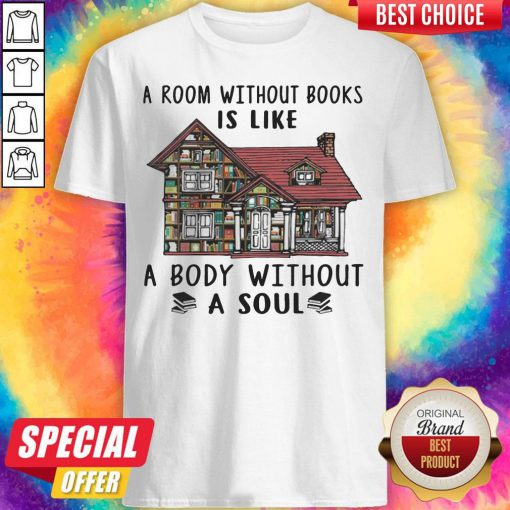 Official A Room Without Books Is Like A Body Without A Soul Shirt.