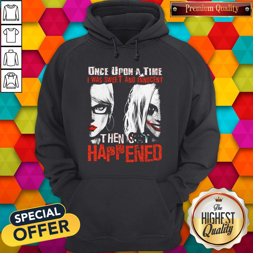 Official Harley Quinn Once Upon A Time I Was Sweet And Innocent Then Shit Happened Hoodie