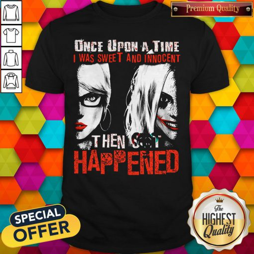 Official Harley Quinn Once Upon A Time I Was Sweet And Innocent Then Shit Happened Shirt