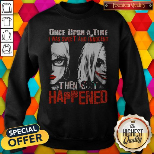 Official Harley Quinn Once Upon A Time I Was Sweet And Innocent Then Shit Happened Sweatshirt