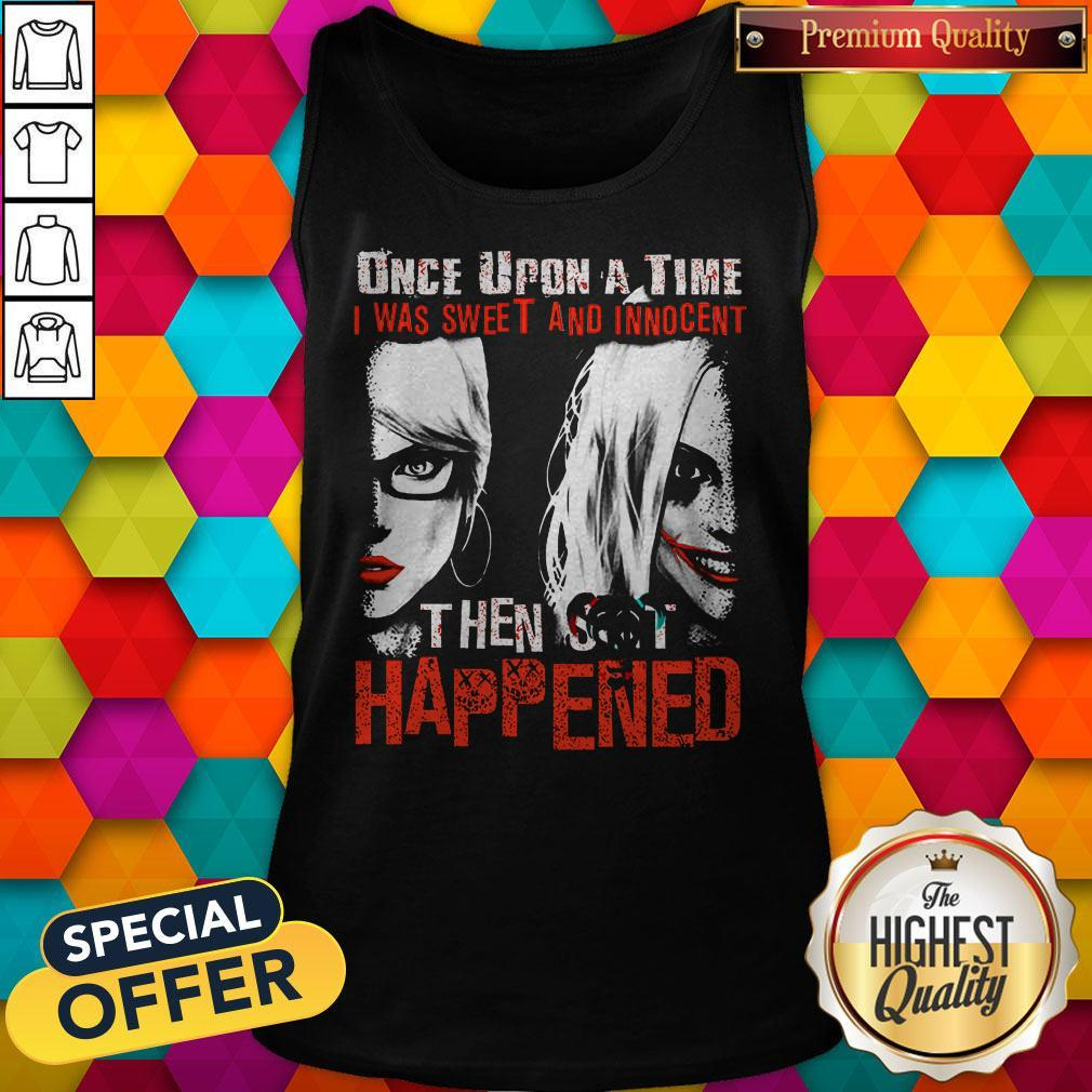 Official Harley Quinn Once Upon A Time I Was Sweet And Innocent Then Shit Happened Tank Top