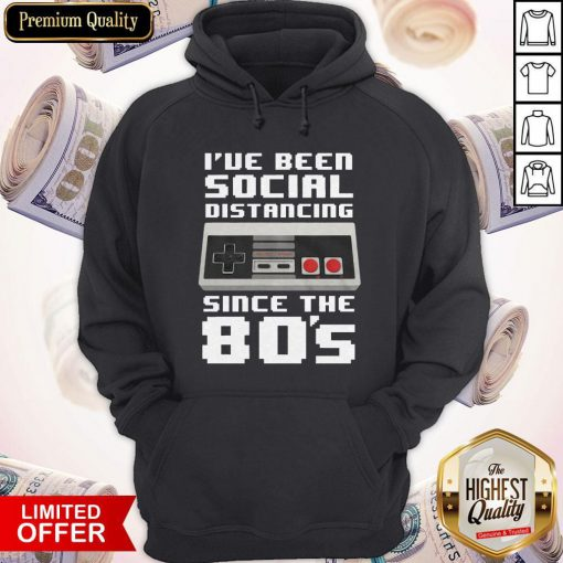Official I've Been Social Distancing Since The 80s Hoodie