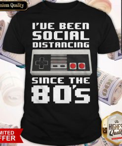Official I've Been Social Distancing Since The 80s Shirt
