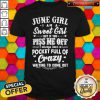 Official June Girl I Am A Sweet Girl But If You Piss Me Off Pocket Full Of Crazy Shirt