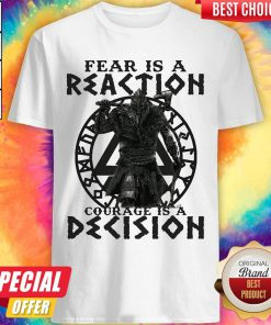 Official Viking Fear Is A Reaction Courage Is A Decision Shirt