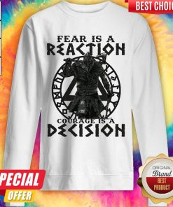 Official Viking Fear Is A Reaction Courage Is A Decision Sweatshirt