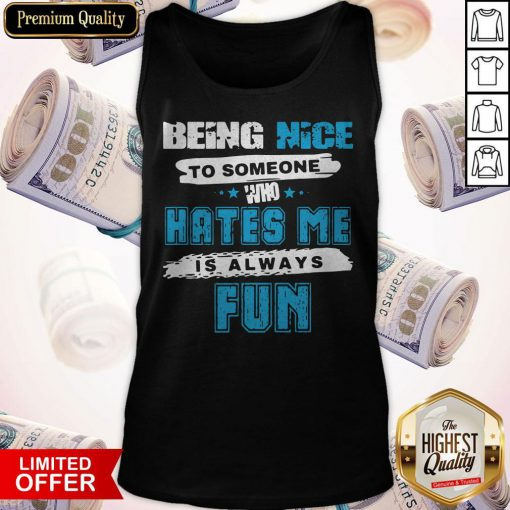 Perfect Being Nice To Someone Who Hates Me Is Always Fun Star Tank Top
