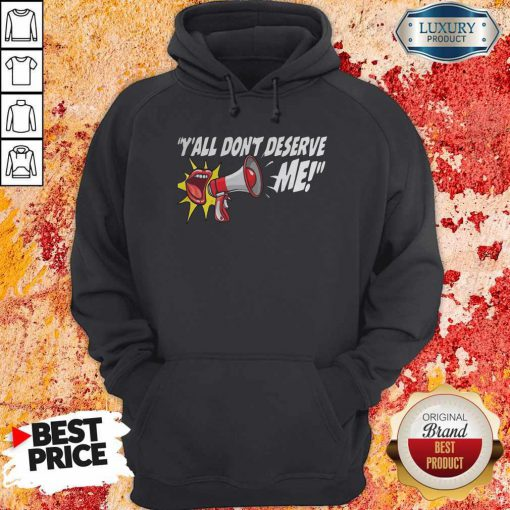Perfect Y'all Don't Deserve Me Hoodie