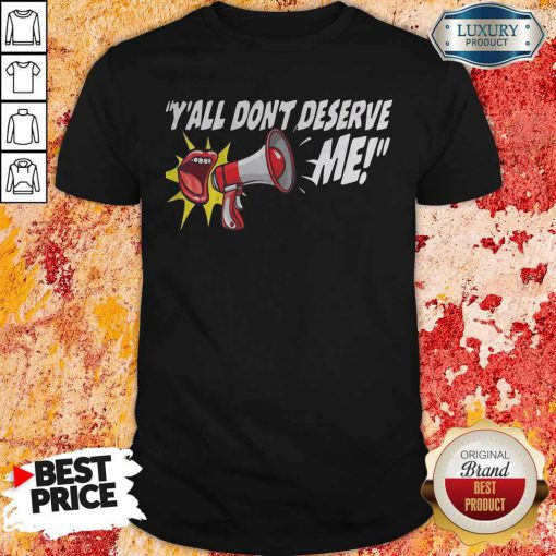 Perfect Y'all Don't Deserve Me Shirt