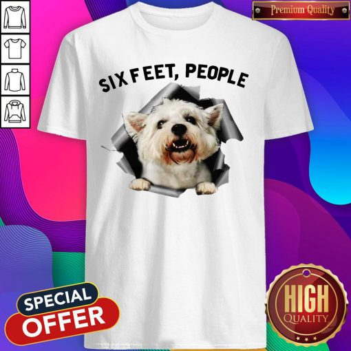 Pro Angry White Terrier Lovers Six Feet People Shirt