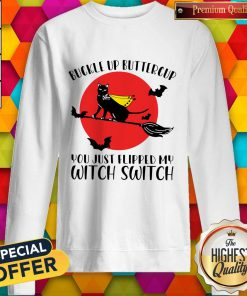 Pro Black Cat Buckle Up Buttercup You Just Flipped My Witch Switch Moon Sweatshirt