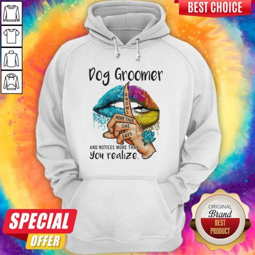Pro Dog Groomer And Notices More Than You Realize Lips Color Hoodie