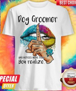 Pro Dog Groomer And Notices More Than You Realize Lips Color Shirt