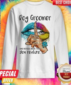 Pro Dog Groomer And Notices More Than You Realize Lips Color Sweatshirt