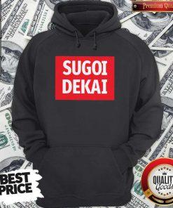 Pro He Said I Want Sugoi Dekai Hoodie