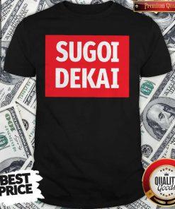Pro He Said I Want Sugoi Dekai Shirt