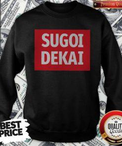 Pro He Said I Want Sugoi Dekai Sweatshirt
