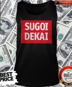 Pro He Said I Want Sugoi Dekai Tank Top