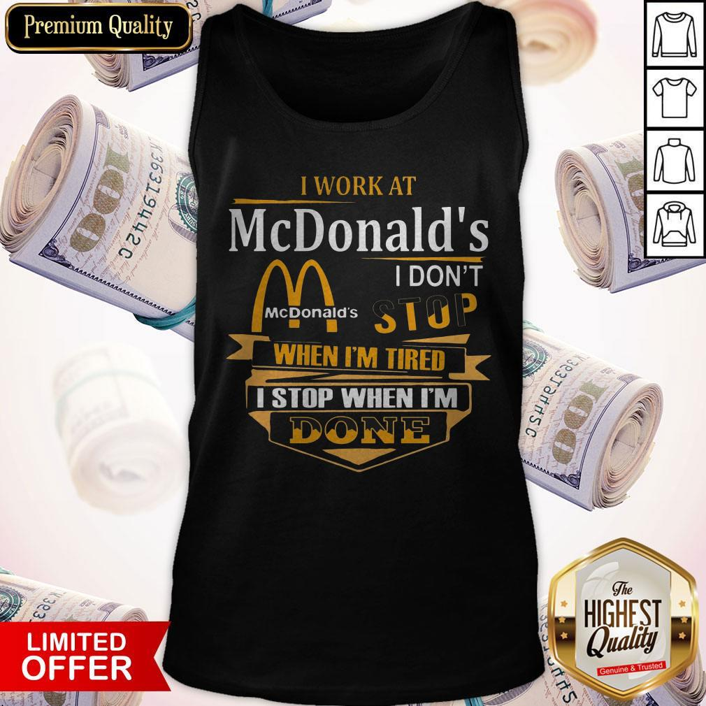 Pro I Work At Mcdonalds I Don't Stop When I'm Tired I Stop When I'm Done Tank Top