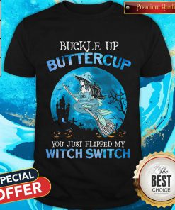 Pro Mermaid Buckle Up Butter Cup You Just Flipped My Witch Switch Shirt